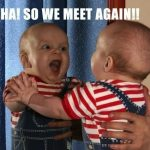 Funny Baby Memes - so we meet again