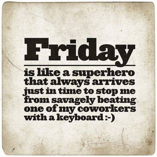 Funny Memes - friday is like