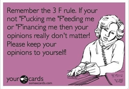 Funny Memes - Ecards - remember the 3 f rule