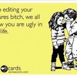Funny Memes - Ecards - stop editing