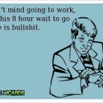Funny Ecards - i dont mind going to work