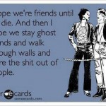 Funny Ecards - i hope were friends