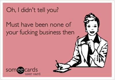 Funny Memes - Ecards - oh i didnt tell you