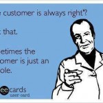 Funny Memes - Ecards - the customer is always right