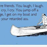 Funny Memes - Ecards - were friends