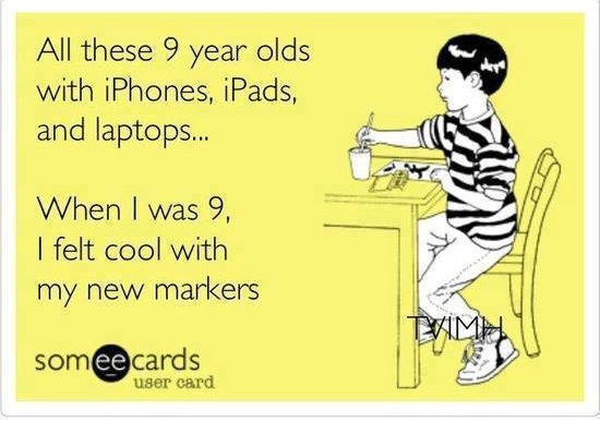 Funny Memes - Ecards - when i was 9