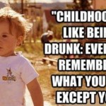 Funny Memes: childhood is like