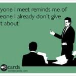 Funny Ecards - everyone i meet