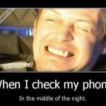 Funny Memes - when i check my phone
