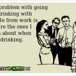 Funny Ecards - drinking with co workers