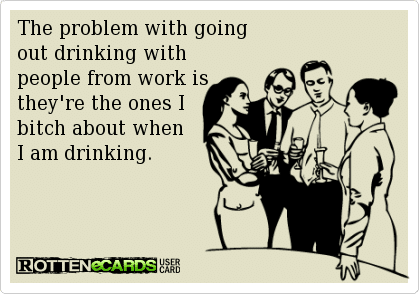 Funny Ecards Drinking With Colleagues Funny Memes