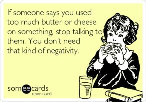 Funny Memes - Ecards - too much cheese
