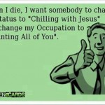 Funny Memes - Ecards - when i die