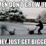 Funny Memes - men dont grow up