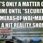 Funny Memes - security cameras of walmart