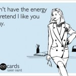 Funny Ecards - dont have the energy