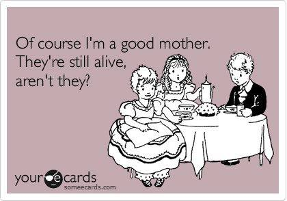 Funny Ecards - good mother