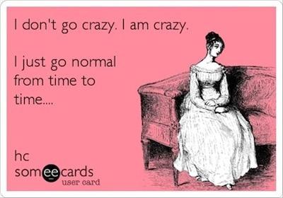 Funny Ecards - i dont go crazy
