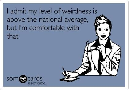 Funny Memes - Ecards - level of weirdness