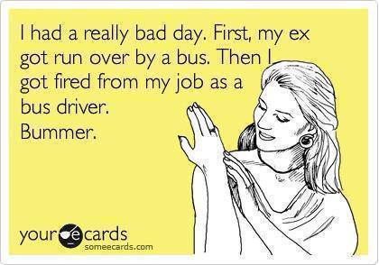 Funny Memes - Ecards - really bad day