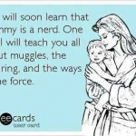 Funny Memes - Ecards - mommy is a nerd