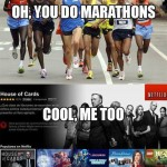 Funny Memes - you do marathons